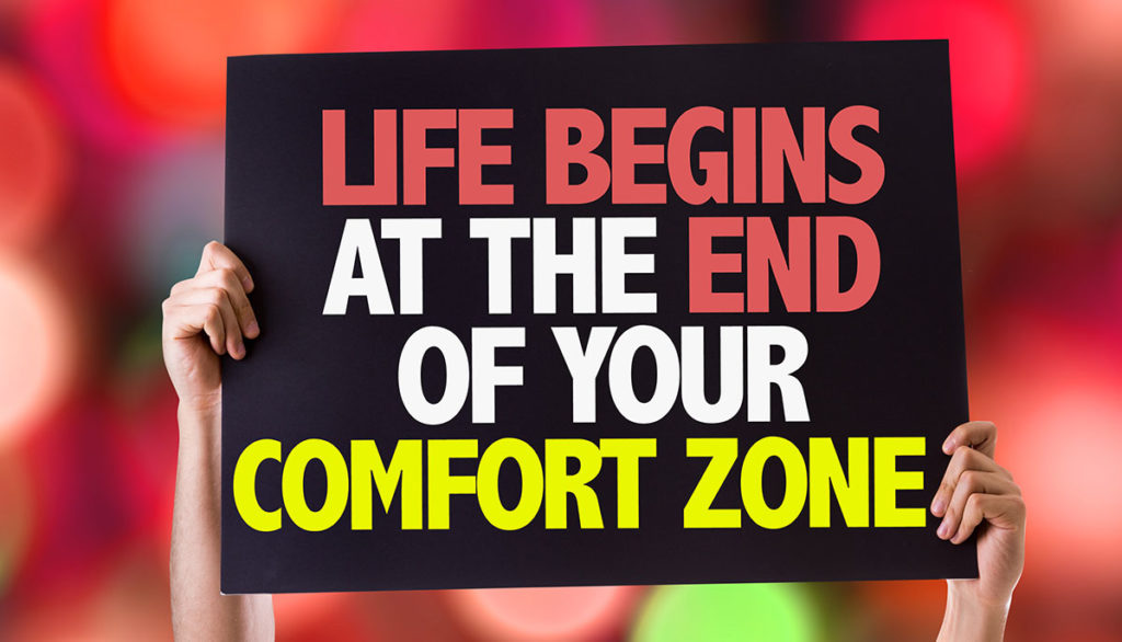 Life begins at end of comfort zone
